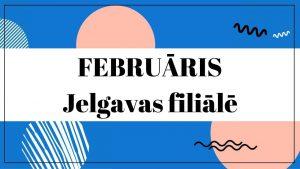 Februāris Jelgavas filiālbibliotēkā galvene