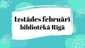 Izstādes februārī bibliotēkā Rīgā galvene