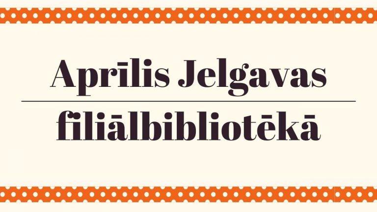 Aprīlis Jelgavas filiālbibliotēkā galvene