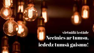 Virtuālā izstāde Necīnies ar tumsu, iededz tumsā gaismu galvene