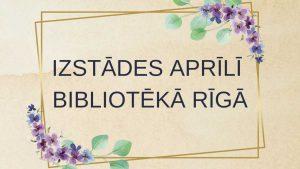 Izstādes aprīlī bibliotēkā Rīgā galvene