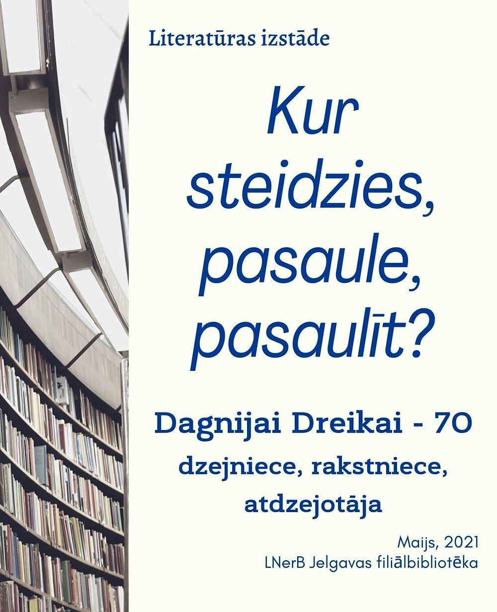 Plakāts izstādei Kur steidzies, pasaule, pasaulīt? Dzejniecei, rakstniecei, atdzejotājai Dagnijai Dreikai – 70