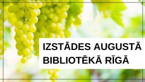 Izstādes augustā bibliotēkā Rīgā